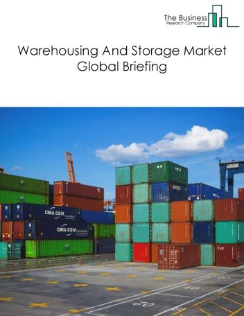 Warehousing And Storage Market Global Briefing 2018