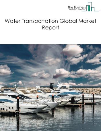 Water Transportation Global Market Report 2020