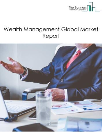 Wealth Management Market By Type Of Asset Class (Equity, Fixed Incomes, Alternative Assets And Others) Major Players And Market Size – Global Forecast To 2030