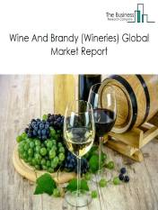 Wine And Brandy (Wineries) Global Market Report 2020-30: Covid 19 Impact and Recovery