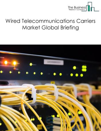 Wired Telecommunication Carriers Market Global Briefing 2018
