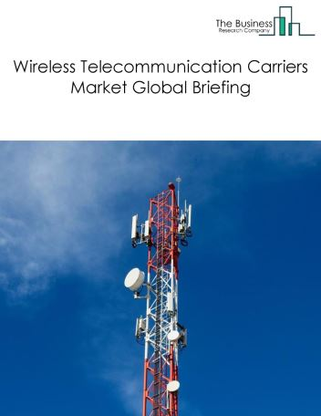 Wireless Telecommunication Carriers Market Global Briefing 2018